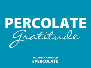 Percolate-Gratitude
