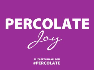 Percolate-Joy