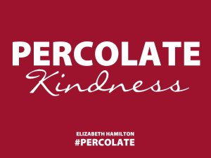Percolate-Kindness