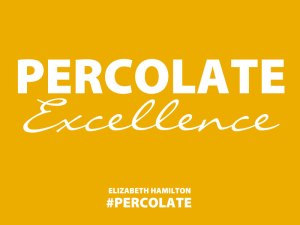 Percolate-Excellence